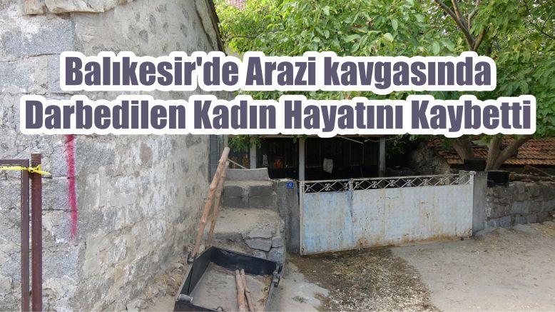 Balıkesir'de Arazi kavgasında Darbedilen Kadın Hayatını Kaybetti