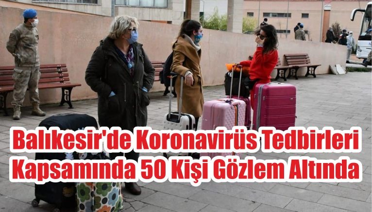 Balıkesir'de Koronavirüs Tedbirleri Kapsamında 50 Kişi Gözlem Altında