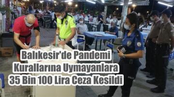 Balıkesir'de Pandemi Kurallarına Uymayanlara 35 Bin 100 Lira Ceza Kesildi