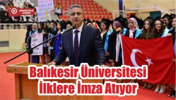 Balıkesir Üniversitesi İlklere İmza Atıyor