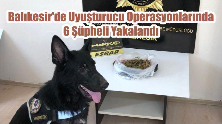 Balıkesir'de Uyuşturucu Operasyonlarında 6 Şüpheli Yakalandı