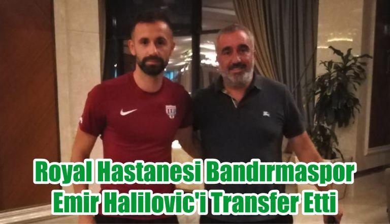 Royal Hastanesi Bandırmaspor, Emir Halilovic'i Transfer Etti