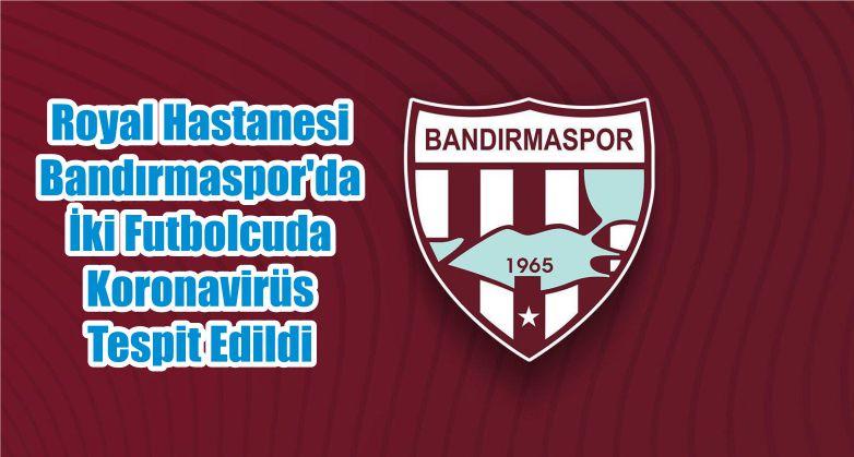 Royal Hastanesi Bandırmaspor'da İki Futbolcuda Koronavirüs Tespit Edildi