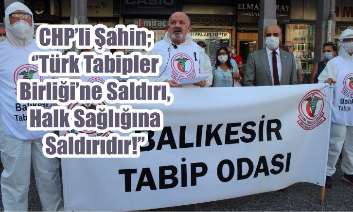 CHP'li Şahin; ''Türk Tabipler Birliği'ne Saldırı Halk Sağlığına Saldırıdır!''