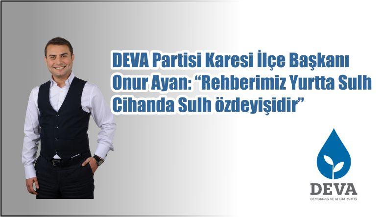 """DEVA Partisi Karesi İlçe Başkanı Onur Ayan: """"Rehberimiz Yurtta Sulh Cihanda Sulh özdeyişidir"""""""