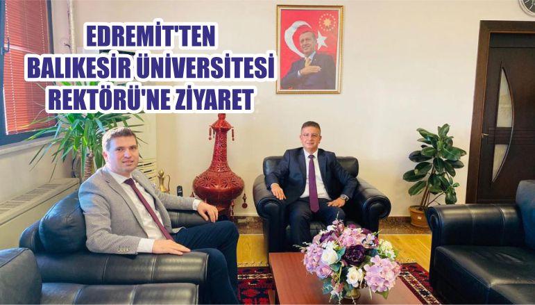 EDREMİT'TEN BALIKESİR ÜNİVERSİTESİ REKTÖRÜ'NE ZİYARET