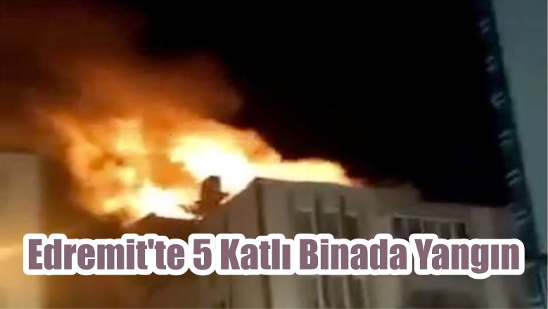 Edremit'te 5 Katlı Binada Yangın