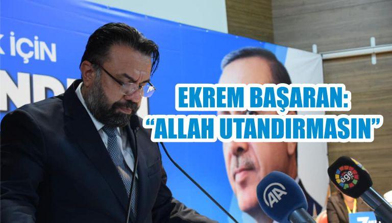 """EKREM BAŞARAN: """"ALLAH UTANDIRMASIN"""""""