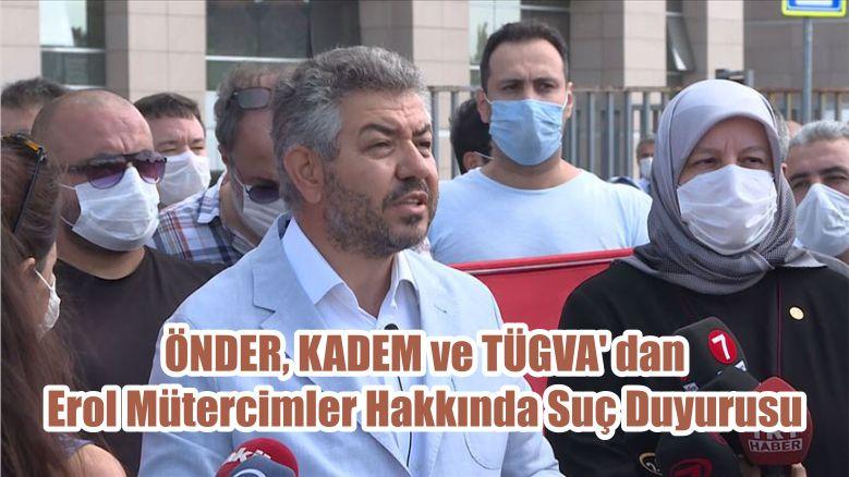 ÖNDER, KADEM ve TÜGVA' dan Erol Mütercimler Hakkında Suç Duyurusu