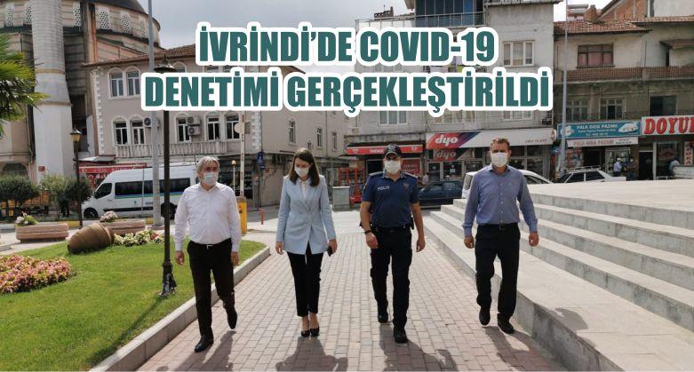 İVRİNDİ'DE COVID-19 DENETİMİ GERÇEKLEŞTİRİLDİ