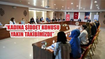 """""""KADINA ŞİDDET KONUSU YAKIN TAKİBİMİZDE"""""""