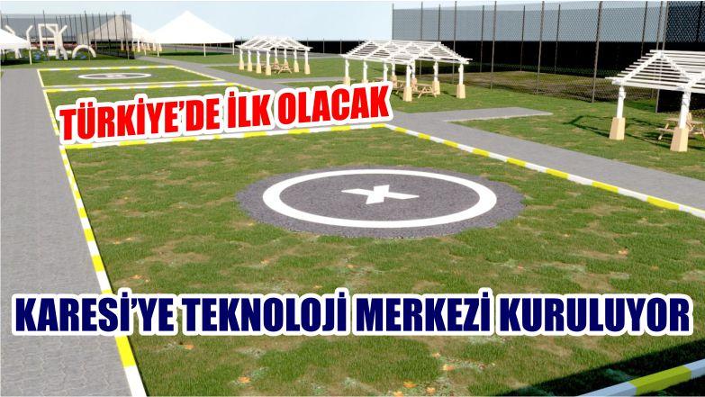 KARESİ'YE TEKNOLOJİ MERKEZİ KURULUYOR