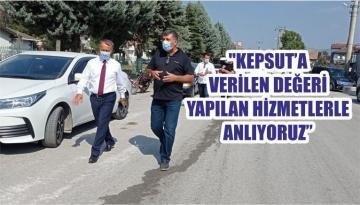 """""""KEPSUT'A VERİLEN DEĞERİ YAPILAN HİZMETLERLE ANLIYORUZ"""""""