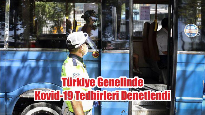 Türkiye Genelinde Kovid-19 Tedbirleri Denetlendi