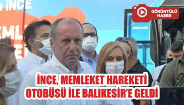 İNCE, MEMLEKET HAREKETİ OTOBÜSÜ İLE BALIKESİR'E GELDİ