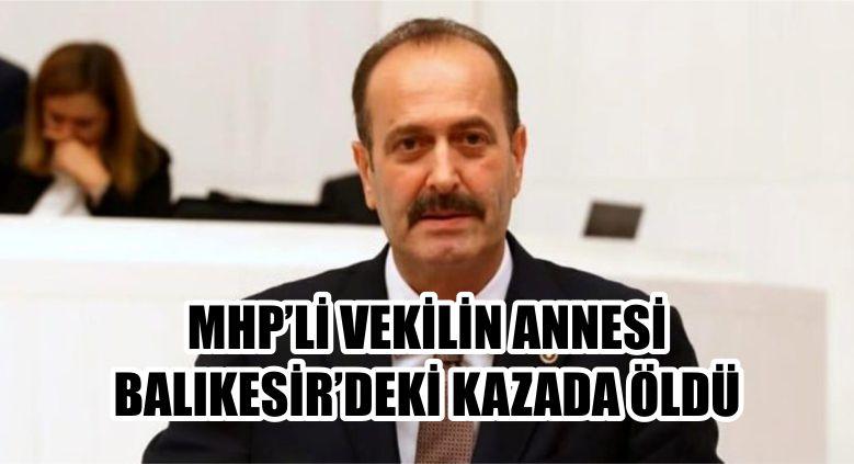 MHP'Lİ VEKİLİN ANNESİ BALIKESİR'DEKİ KAZADA ÖLDÜ