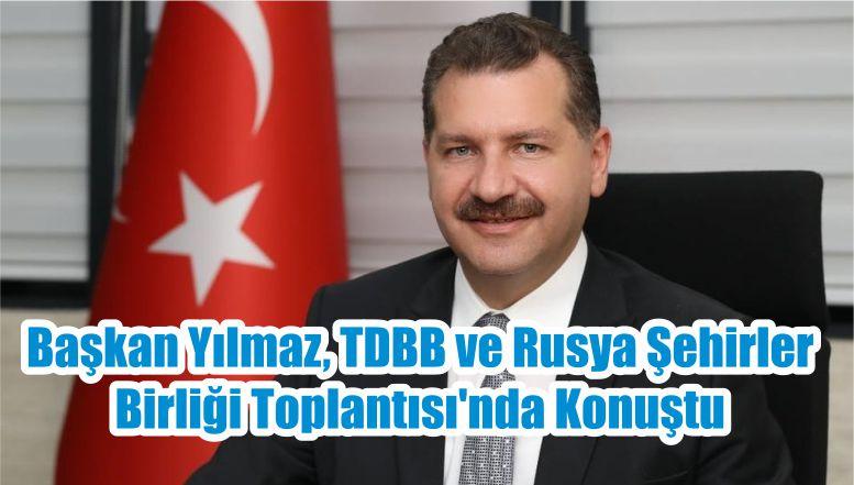 Başkan Yılmaz, TDBB ve Rusya Şehirler Birliği Toplantısı'nda Konuştu