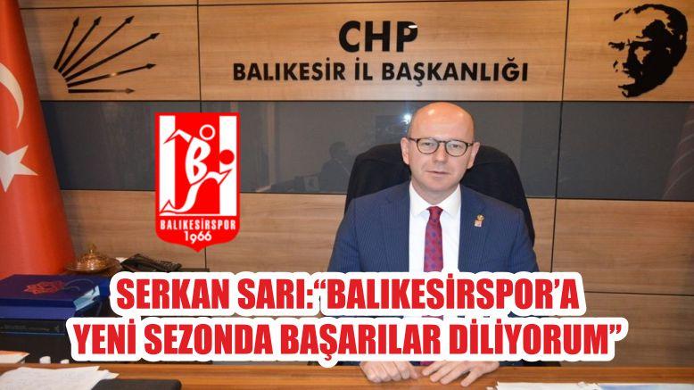 """CHP BALIKESİR İL BAŞKANI SERKAN SARI: """"BALIKESİRSPOR'A YENİ SEZONDA BAŞARILAR DİLİYORUM"""""""