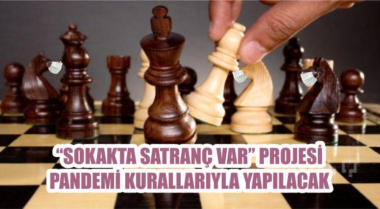 """""""SOKAKTA SATRANÇ VAR"""" PROJESİ PANDEMİ KURALLARIYLA YAPILACAK"""