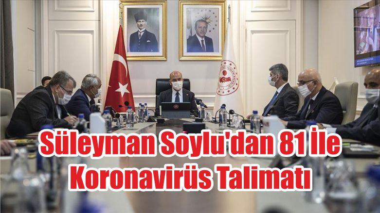 Süleyman Soylu'dan 81 İle Koronavirüs Talimatı