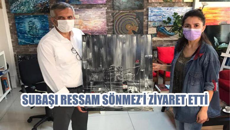 SUBAŞI, RESSAM SÖNMEZ'İ ZİYARET ETTİ
