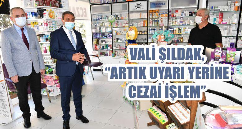 """VALİ ŞILDAK, """"ARTIK UYARI YERİNE CEZAİ İŞLEM"""""""