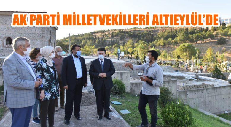 AK PARTİ MİLLETVEKİLLERİ ALTIEYLÜL'DE