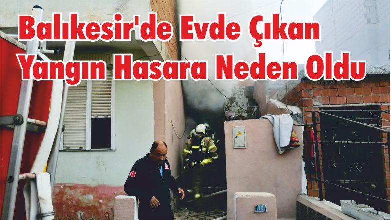 Balıkesir'de Ev Yangını Hasara Yol Açtı