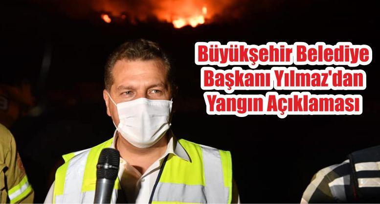 Büyükşehir Belediye Başkanı Yılmaz'dan Yangın Açıklaması