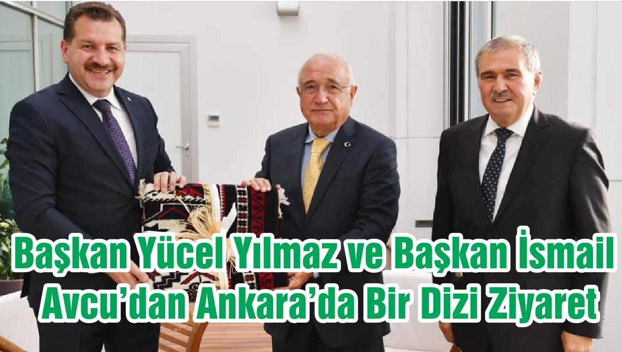 Başkan Yücel Yılmaz ve Başkan İsmail Avcu'dan Ankara'da Bir Dizi Ziyaret