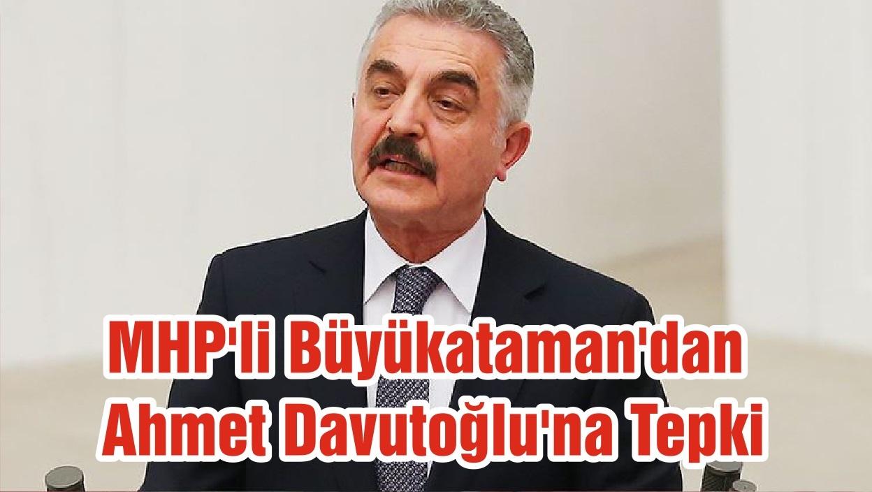 MHP'li Büyükataman'dan Ahmet Davutoğlu'na Tepki