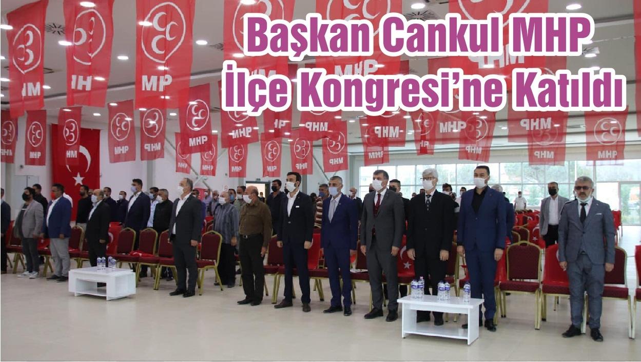 Başkan Cankul MHP İlçe Kongresi'ne Katıldı