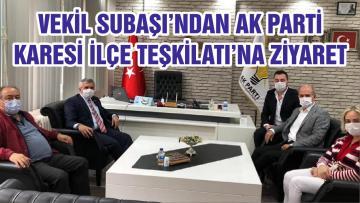 VEKİL SUBAŞI'NDAN AK PARTİ KARESİ İLÇE TEŞKİLATI'NA ZİYARET