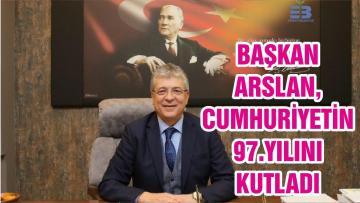 BAŞKAN ARSLAN, CUMHURİYETİN 97.YILINI KUTLADI