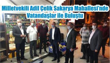 Milletvekili Adil Çelik Sakarya Mahallesi'nde Vatandaşlar ile Buluştu