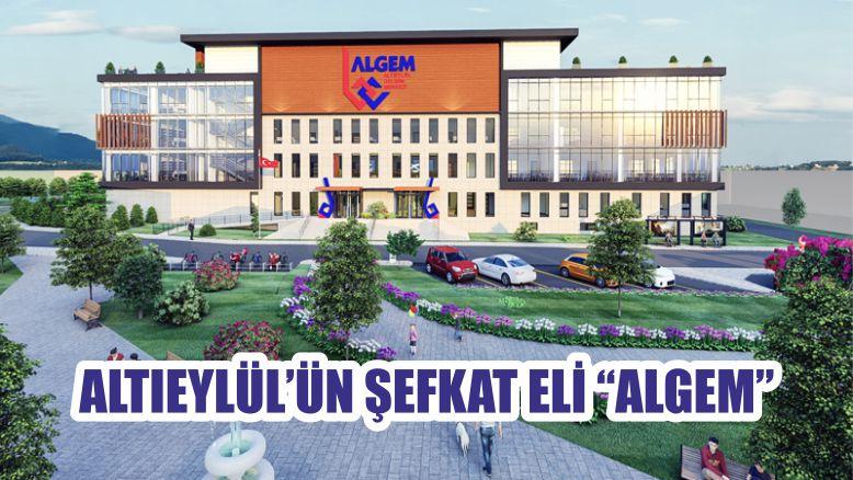"ALTIEYLÜL'ÜN ŞEFKAT ELİ ""ALGEM"""