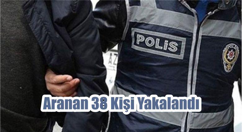 Aranan 38 Kişi Yakalandı
