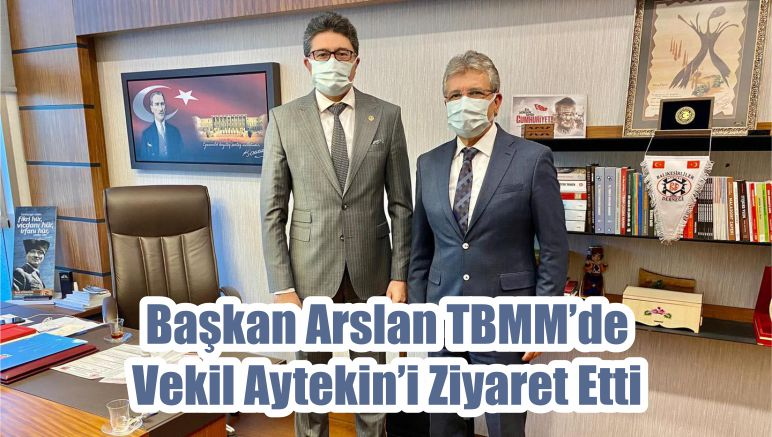 Başkan Arslan TBMM'de Vekil Aytekin'i Ziyaret Etti