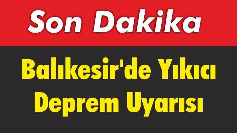 Balıkesir'de Yıkıcı Deprem Uyarısı