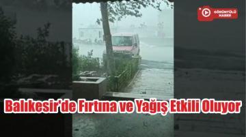 Balıkesir'de Fırtına ve Yağış Etkili Oluyor