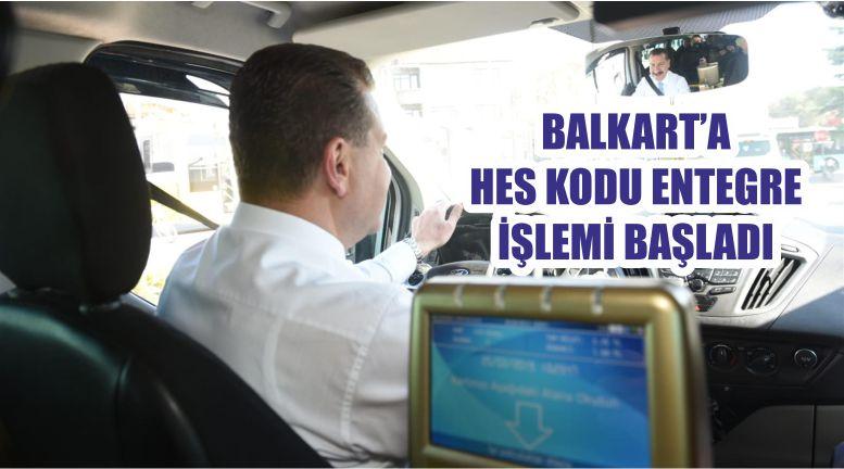 BALKART'A HES KODU ENTEGRE İŞLEMİ BAŞLADI