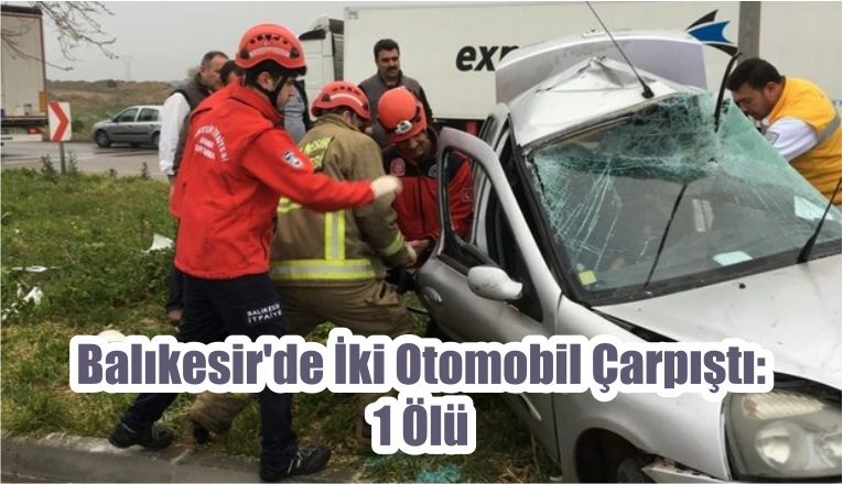 Balıkesir'de İki Otomobil Çarpıştı: 1 Ölü
