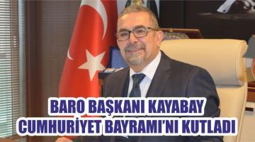 BARO BAŞKANI KAYABAY CUMHURİYET BAYRAMI'NI KUTLADI