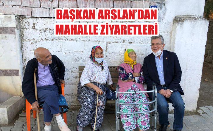 BAŞKAN ARSLAN'DAN MAHALLE ZİYARETLERİ