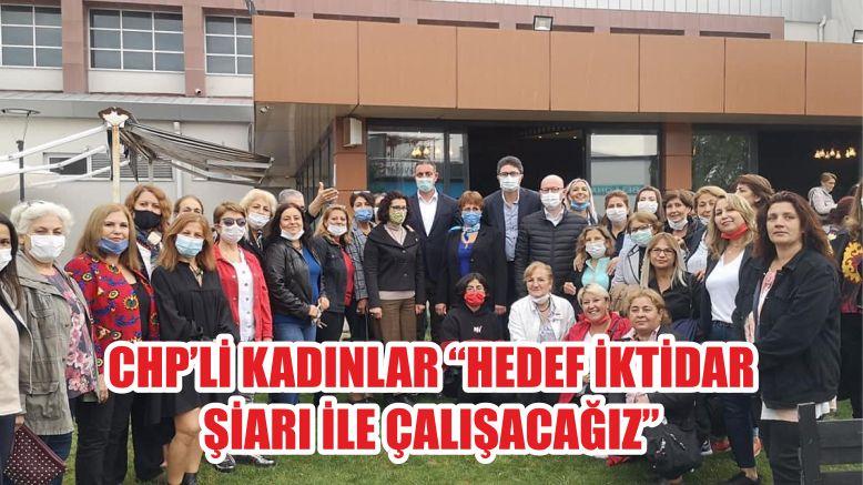 """CHP'Lİ KADINLAR """"HEDEF İKTİDAR ŞİARI İLE ÇALIŞACAĞIZ"""""""