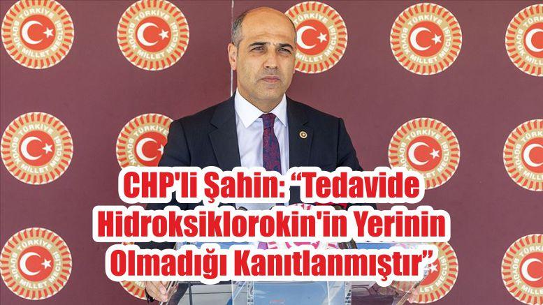 """CHP'li Şahin: """"Tedavide Hidroksiklorokin'in Yerinin Olmadığı Kanıtlanmıştır"""""""