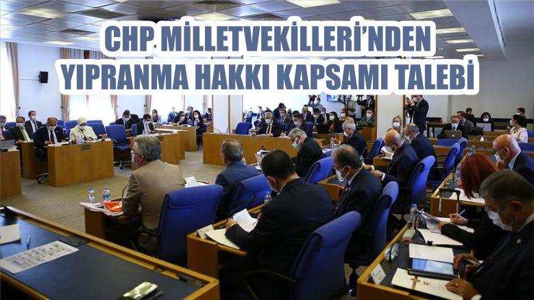 CHP MİLLETVEKİLLERİ'NDEN YIPRANMA HAKKI KAPSAMI TALEBİ