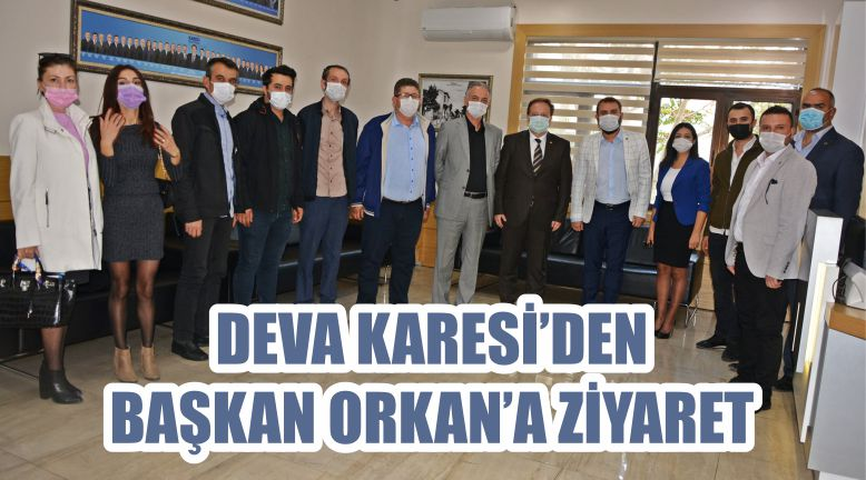 DEVA KARESİ'DEN BAŞKAN ORKAN'A ZİYARET