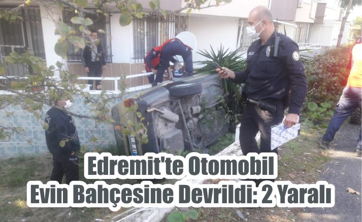 Edremit'te Otomobil Evin Bahçesine Devrildi: 2 Yaralı