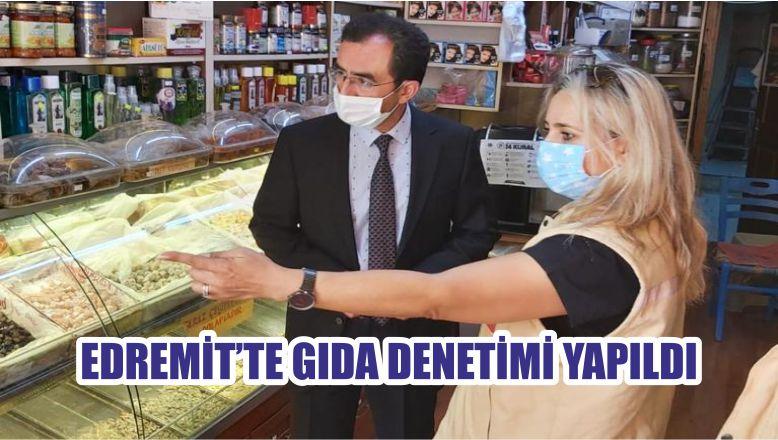 EDREMİT'TE GIDA DENETİMİ YAPILDI
